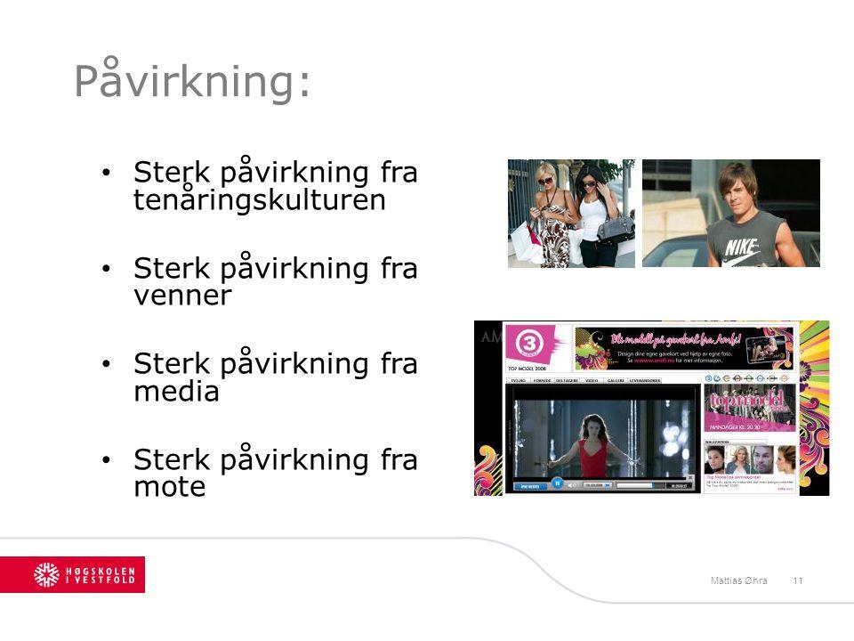 Påvirkning: Sterk påvirkning fra tenåringskulturen Sterk påvirkning fra venner Sterk påvirkning fra media Sterk påvirkning fra mote Mattias Øhra11