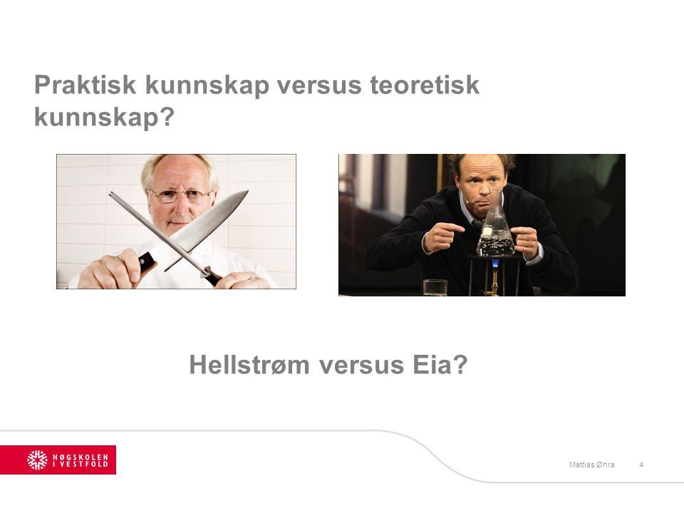 Praktisk kunnskap versus teoretisk kunnskap? Mattias Øhra4 Hellstrøm versus Eia?