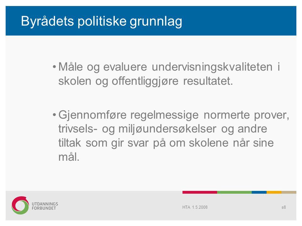 Byrådets politiske grunnlag Måle og evaluere undervisningskvaliteten i skolen og offentliggjøre resultatet.