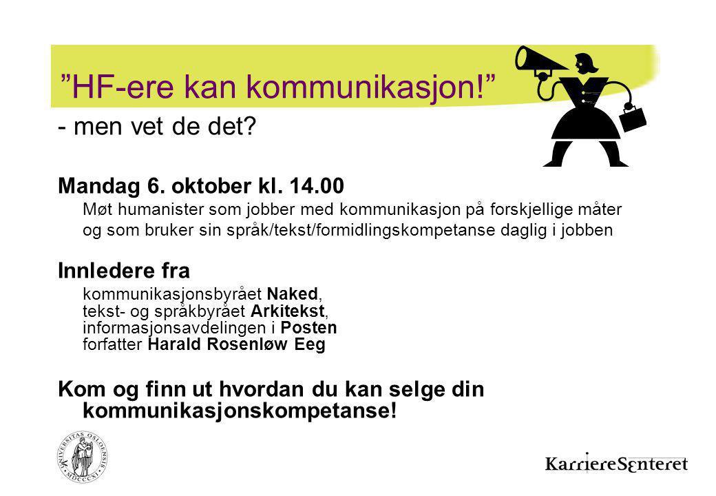 """< """"HF-ere kan kommunikasjon!"""" - men vet de det? Mandag 6. oktober kl. 14.00 Møt humanister som jobber med kommunikasjon på forskjellige måter og som b"""