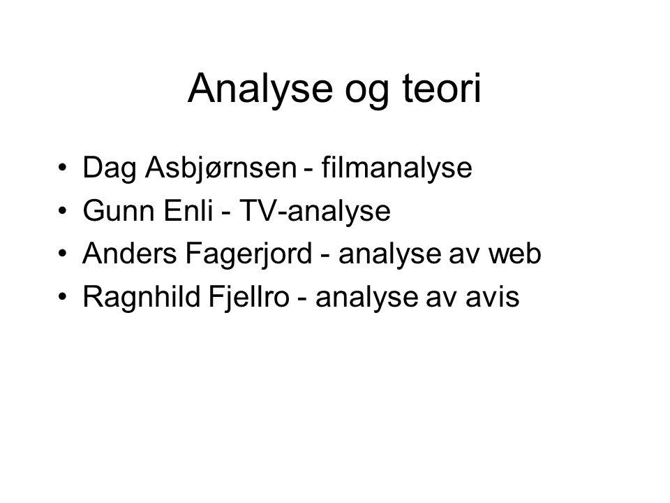 Analyse og teori Dag Asbjørnsen - filmanalyse Gunn Enli - TV-analyse Anders Fagerjord - analyse av web Ragnhild Fjellro - analyse av avis