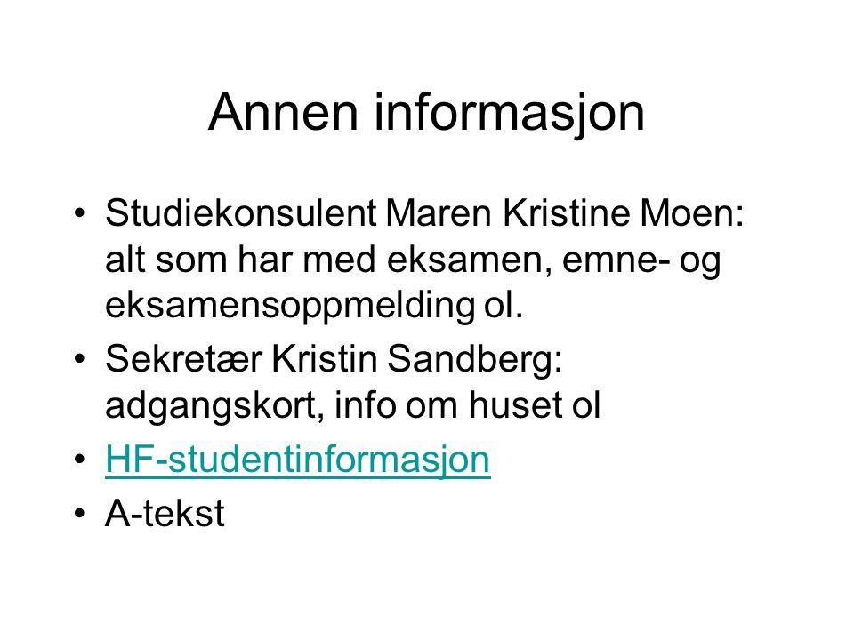 Annen informasjon Studiekonsulent Maren Kristine Moen: alt som har med eksamen, emne- og eksamensoppmelding ol.