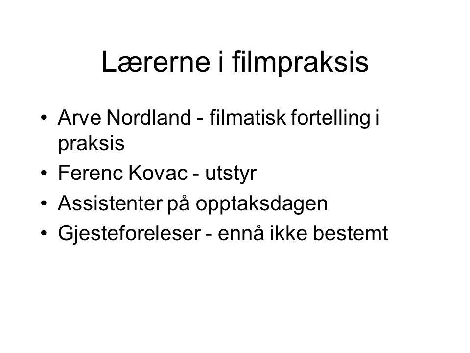 Lærerne i filmpraksis Arve Nordland - filmatisk fortelling i praksis Ferenc Kovac - utstyr Assistenter på opptaksdagen Gjesteforeleser - ennå ikke bestemt