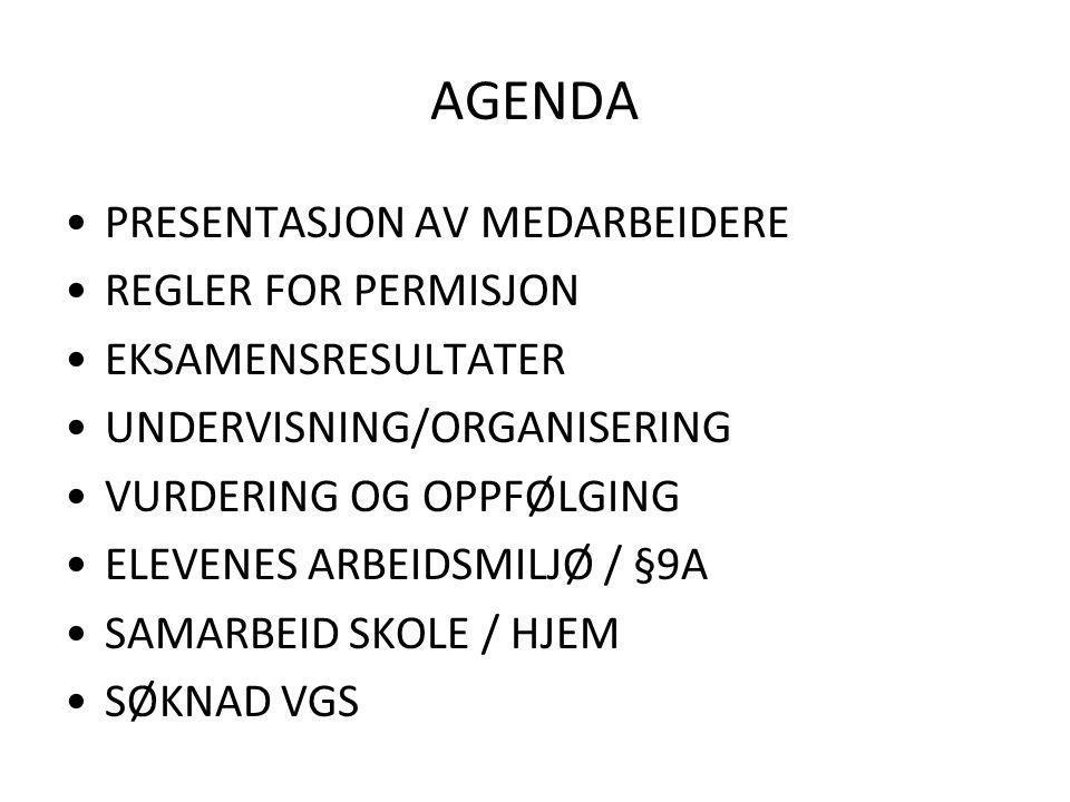 AGENDA PRESENTASJON AV MEDARBEIDERE REGLER FOR PERMISJON EKSAMENSRESULTATER UNDERVISNING/ORGANISERING VURDERING OG OPPFØLGING ELEVENES ARBEIDSMILJØ / §9A SAMARBEID SKOLE / HJEM SØKNAD VGS