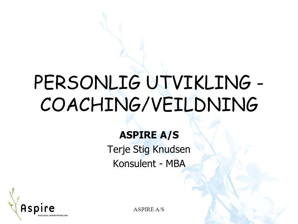 ASPIRE A/S PERSONLIG UTVIKLING - COACHING/VEILDNING ASPIRE A/S Terje Stig Knudsen Konsulent - MBA