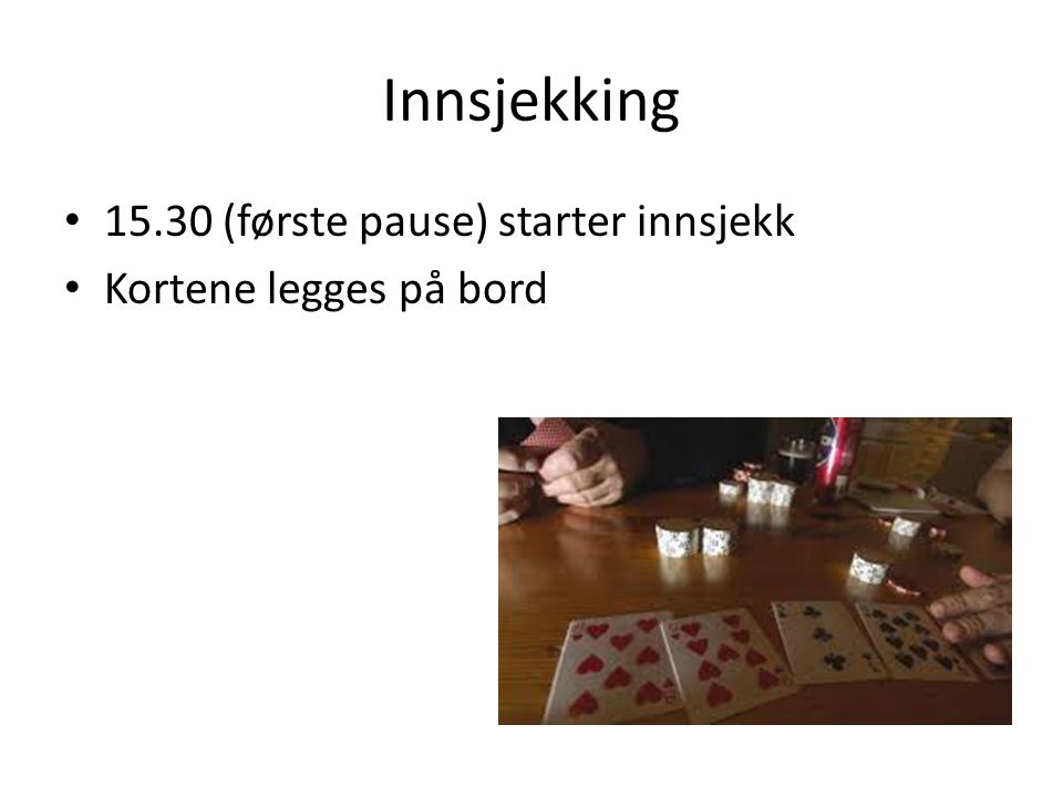Innsjekking 15.30 (første pause) starter innsjekk Kortene legges på bord