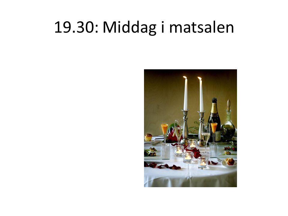 19.30: Middag i matsalen
