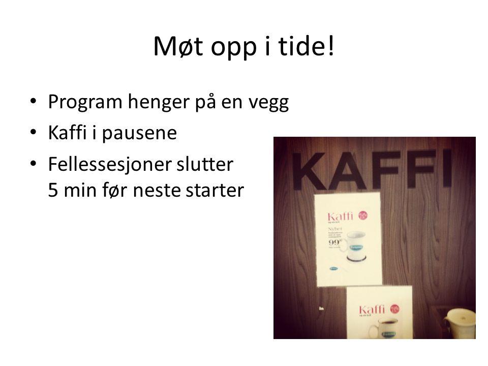 Møt opp i tide! Program henger på en vegg Kaffi i pausene Fellessesjoner slutter 5 min før neste starter