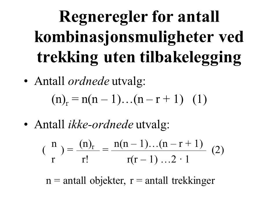 Regneregler for antall kombinasjonsmuligheter ved trekking uten tilbakelegging Antall ordnede utvalg: (n) r = n(n – 1)…(n – r + 1) (1) Antall ikke-ordnede utvalg: ( n ) = (n) r = n(n – 1)…(n – r + 1) (2) r r!r(r – 1) …2 · 1 n = antall objekter, r = antall trekkinger