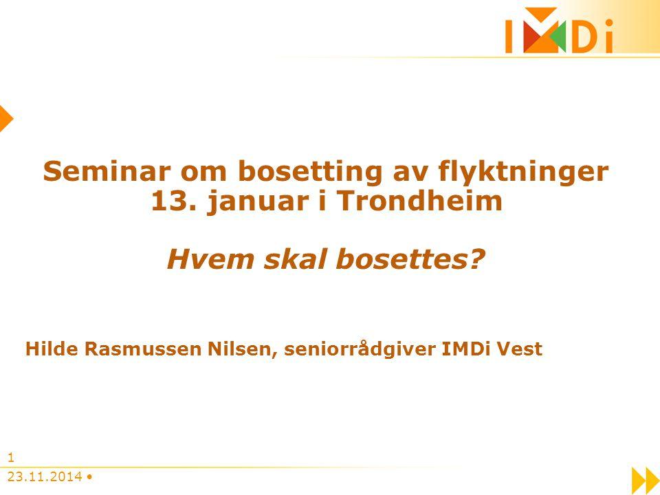 23.11.2014 1 Seminar om bosetting av flyktninger 13. januar i Trondheim Hvem skal bosettes? Hilde Rasmussen Nilsen, seniorrådgiver IMDi Vest