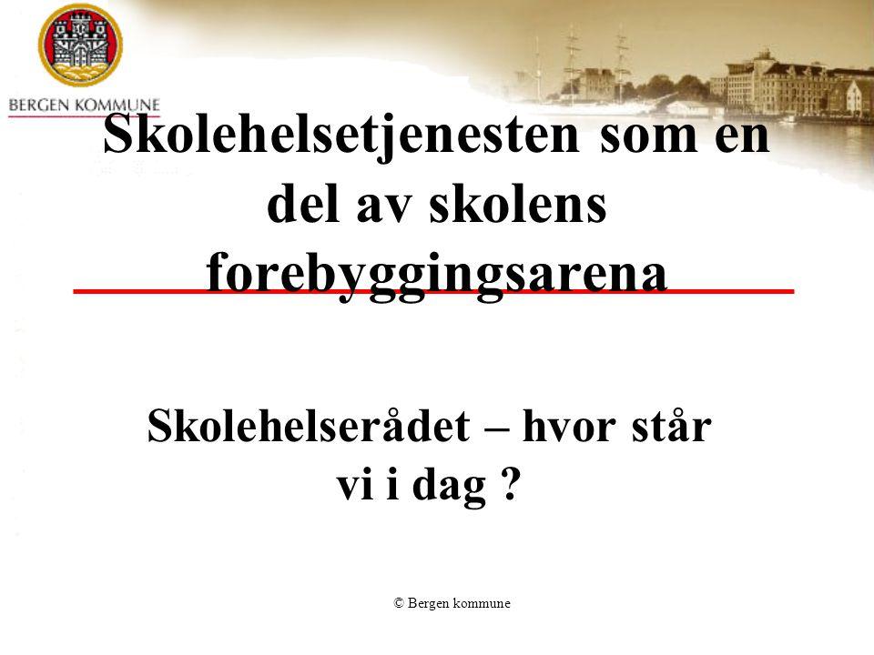 © Bergen kommune Skolehelsetjenesten som en del av skolens forebyggingsarena Skolehelserådet – hvor står vi i dag ?