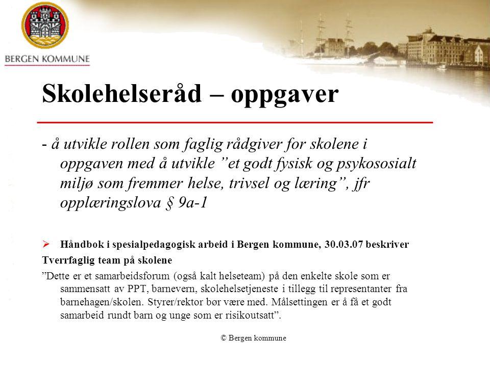 """© Bergen kommune Skolehelseråd – oppgaver - å utvikle rollen som faglig rådgiver for skolene i oppgaven med å utvikle """"et godt fysisk og psykososialt"""