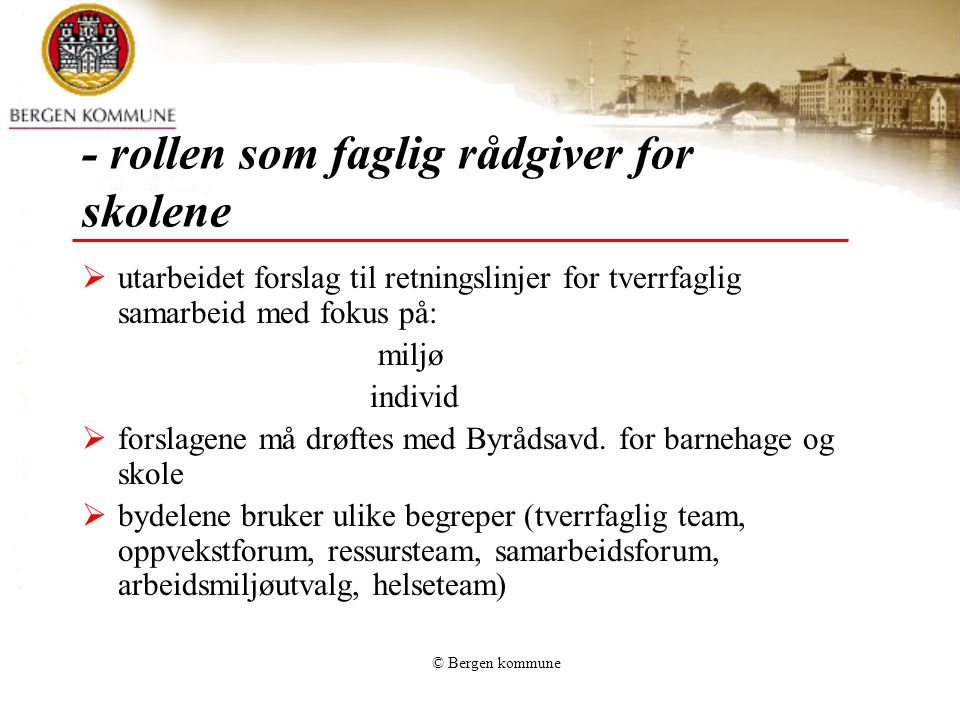 © Bergen kommune - rollen som faglig rådgiver for skolene  utarbeidet forslag til retningslinjer for tverrfaglig samarbeid med fokus på: miljø indivi