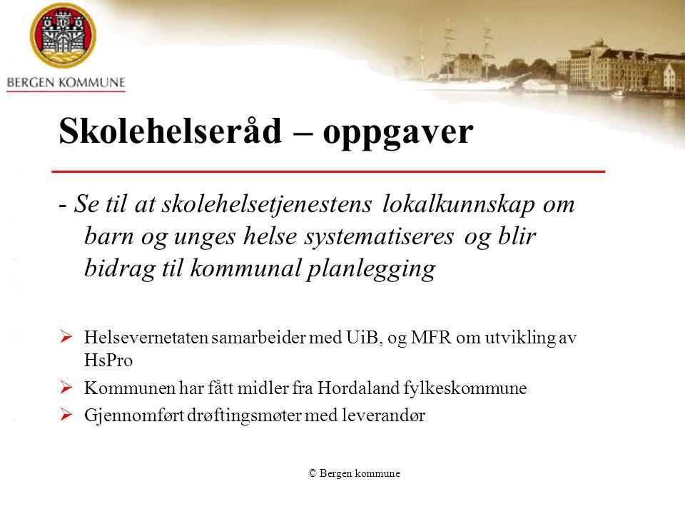 © Bergen kommune Skolehelseråd – oppgaver - Se til at skolehelsetjenestens lokalkunnskap om barn og unges helse systematiseres og blir bidrag til komm