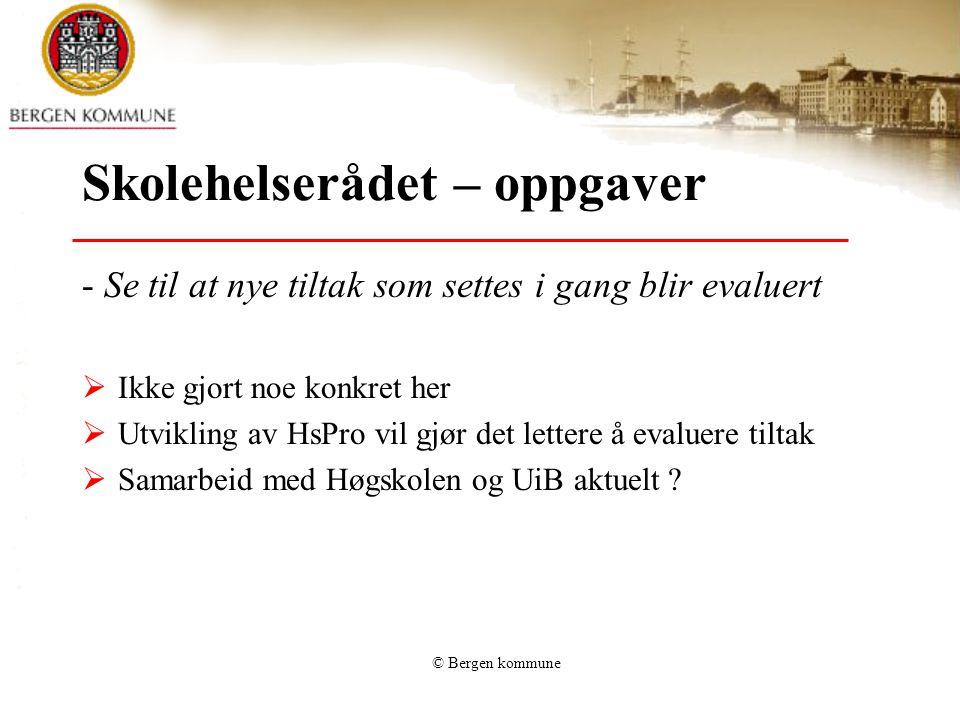 © Bergen kommune Skolehelserådet – oppgaver - Se til at nye tiltak som settes i gang blir evaluert  Ikke gjort noe konkret her  Utvikling av HsPro v