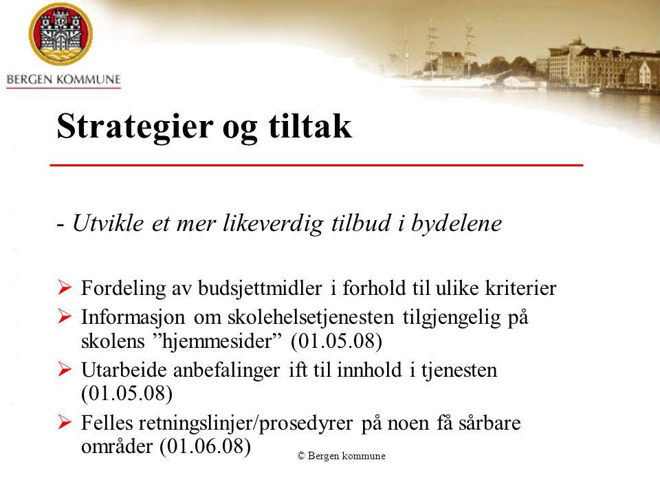 © Bergen kommune Strategier og tiltak - Utvikle et mer likeverdig tilbud i bydelene  Fordeling av budsjettmidler i forhold til ulike kriterier  Info