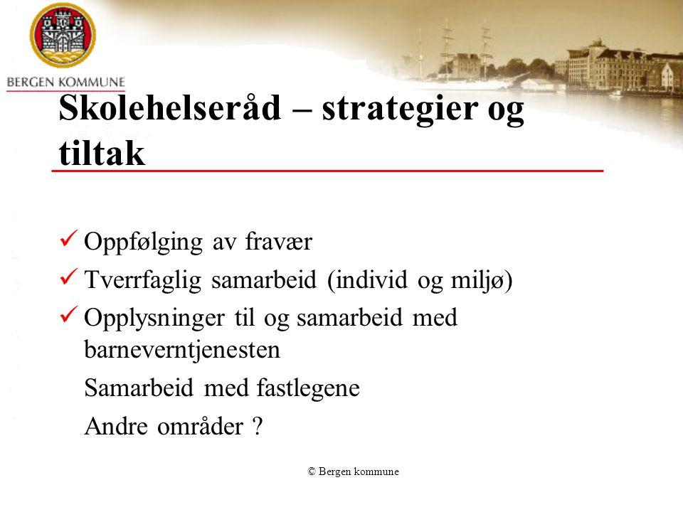 © Bergen kommune Skolehelseråd – strategier og tiltak Oppfølging av fravær Tverrfaglig samarbeid (individ og miljø) Opplysninger til og samarbeid med