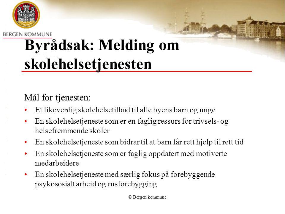 © Bergen kommune Byrådsak: Melding om skolehelsetjenesten Mål for tjenesten: Et likeverdig skolehelsetilbud til alle byens barn og unge En skolehelset