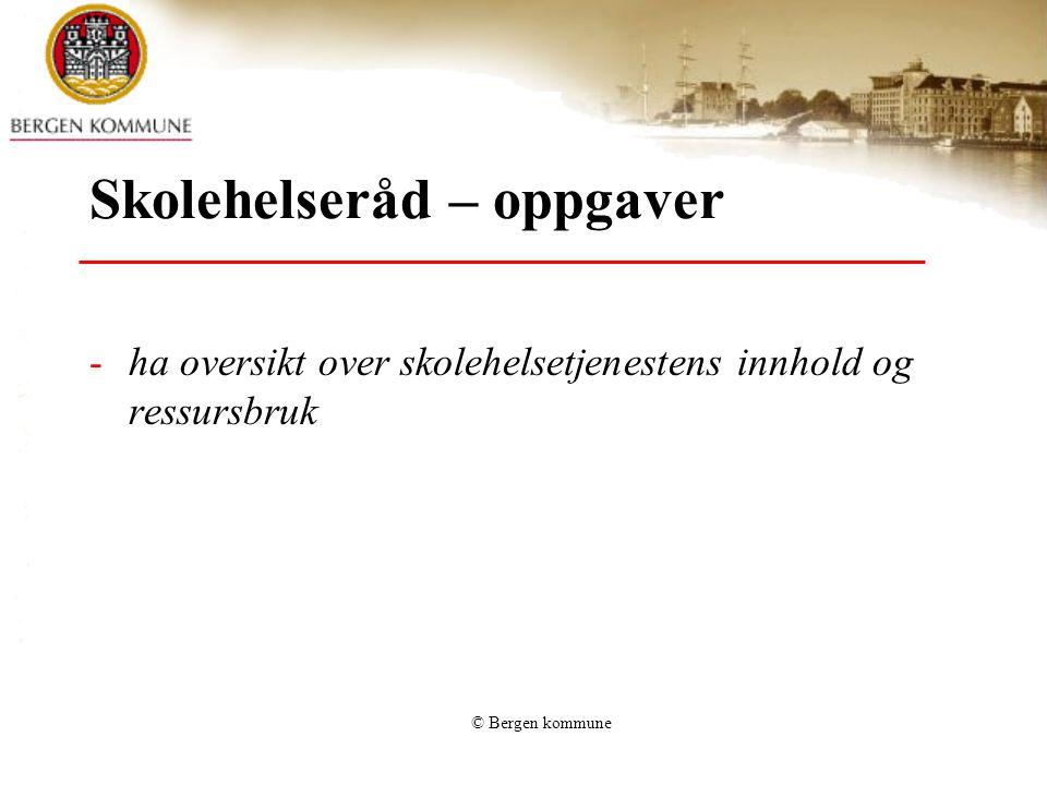 © Bergen kommune Skolehelseråd – oppgaver -ha oversikt over skolehelsetjenestens innhold og ressursbruk