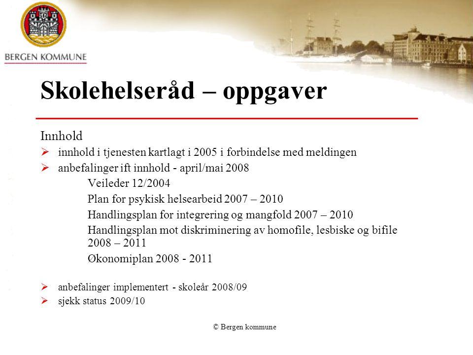 © Bergen kommune Skolehelseråd – oppgaver Innhold  innhold i tjenesten kartlagt i 2005 i forbindelse med meldingen  anbefalinger ift innhold - april