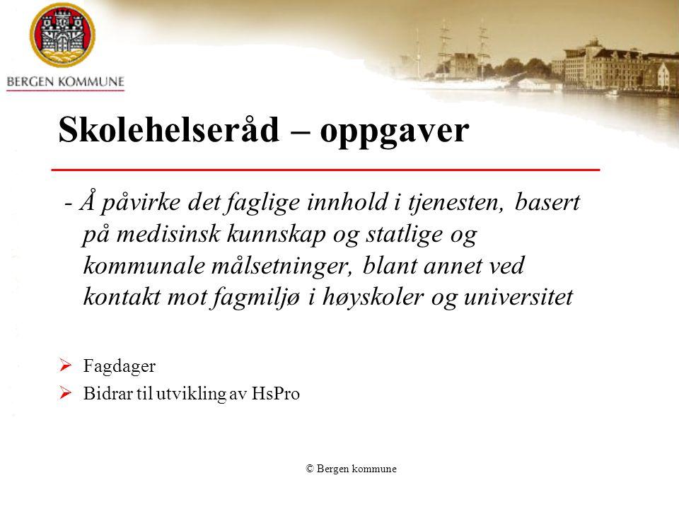 © Bergen kommune Skolehelseråd – oppgaver - Å påvirke det faglige innhold i tjenesten, basert på medisinsk kunnskap og statlige og kommunale målsetnin