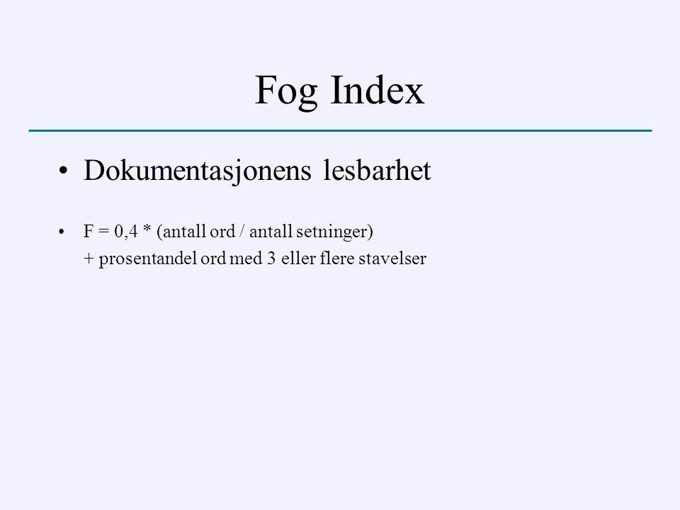 Fog Index Dokumentasjonens lesbarhet F = 0,4 * (antall ord / antall setninger) + prosentandel ord med 3 eller flere stavelser