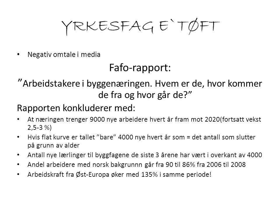 YRKESFAG E`TØFT Negativ omtale i media Fafo-rapport: Arbeidstakere i byggenæringen.