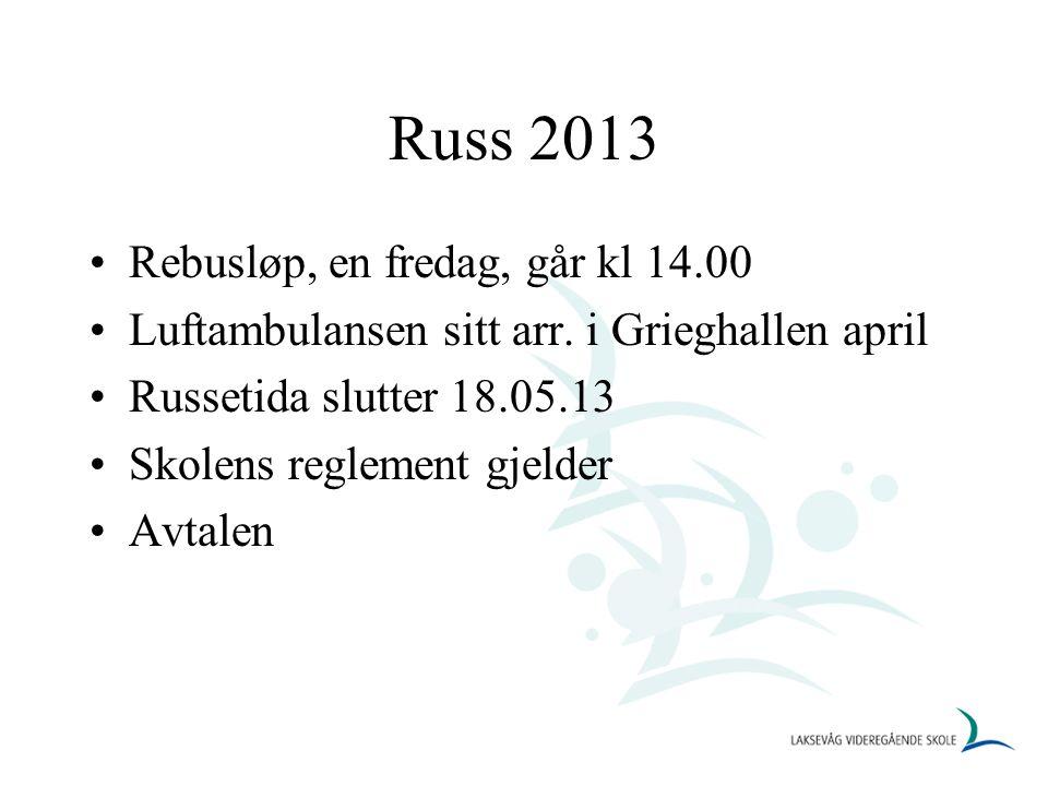 Russ 2013 Rebusløp, en fredag, går kl 14.00 Luftambulansen sitt arr. i Grieghallen april Russetida slutter 18.05.13 Skolens reglement gjelder Avtalen