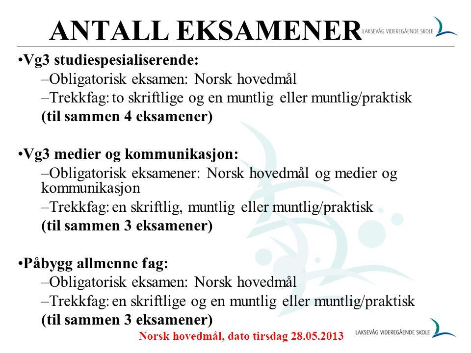 ANTALL EKSAMENER Vg3 studiespesialiserende: –Obligatorisk eksamen: Norsk hovedmål –Trekkfag:to skriftlige og en muntlig eller muntlig/praktisk (til sa