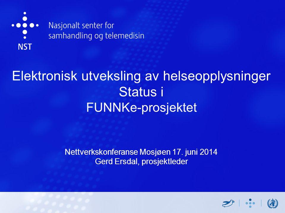 Elektronisk utveksling av helseopplysninger Status i FUNNKe-prosjektet Nettverkskonferanse Mosjøen 17.
