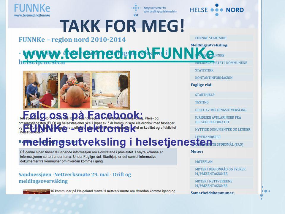 www.telemed.no\FUNNKe Følg oss på Facebook: FUNNKe - elektronisk meldingsutveksling i helsetjenesten TAKK FOR MEG!
