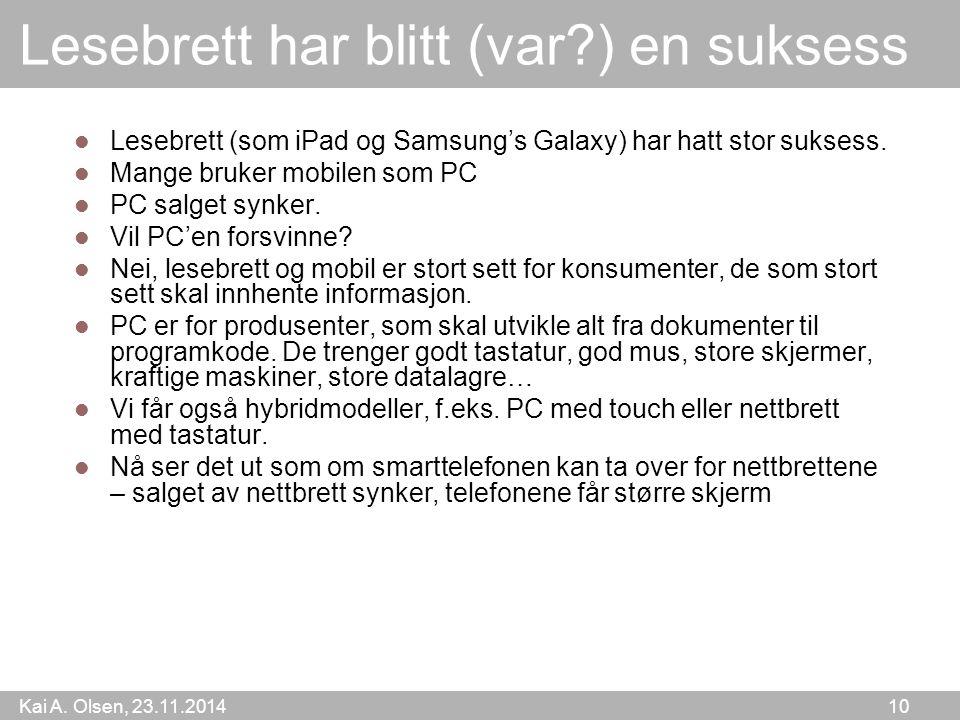 Kai A. Olsen, 23.11.2014 10 Lesebrett har blitt (var?) en suksess Lesebrett (som iPad og Samsung's Galaxy) har hatt stor suksess. Mange bruker mobilen