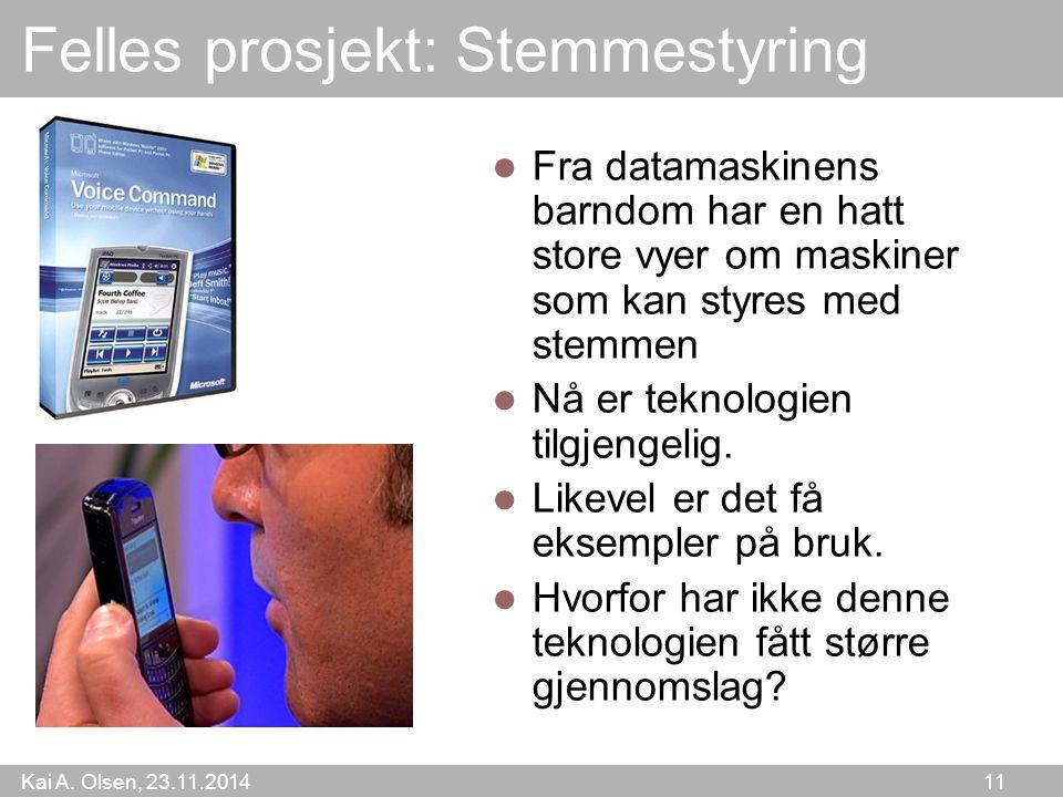 Kai A. Olsen, 23.11.2014 11 Felles prosjekt: Stemmestyring Fra datamaskinens barndom har en hatt store vyer om maskiner som kan styres med stemmen Nå