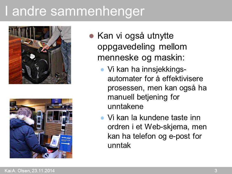 Kai A. Olsen, 23.11.2014 3 I andre sammenhenger Kan vi også utnytte oppgavedeling mellom menneske og maskin: Vi kan ha innsjekkings- automater for å e