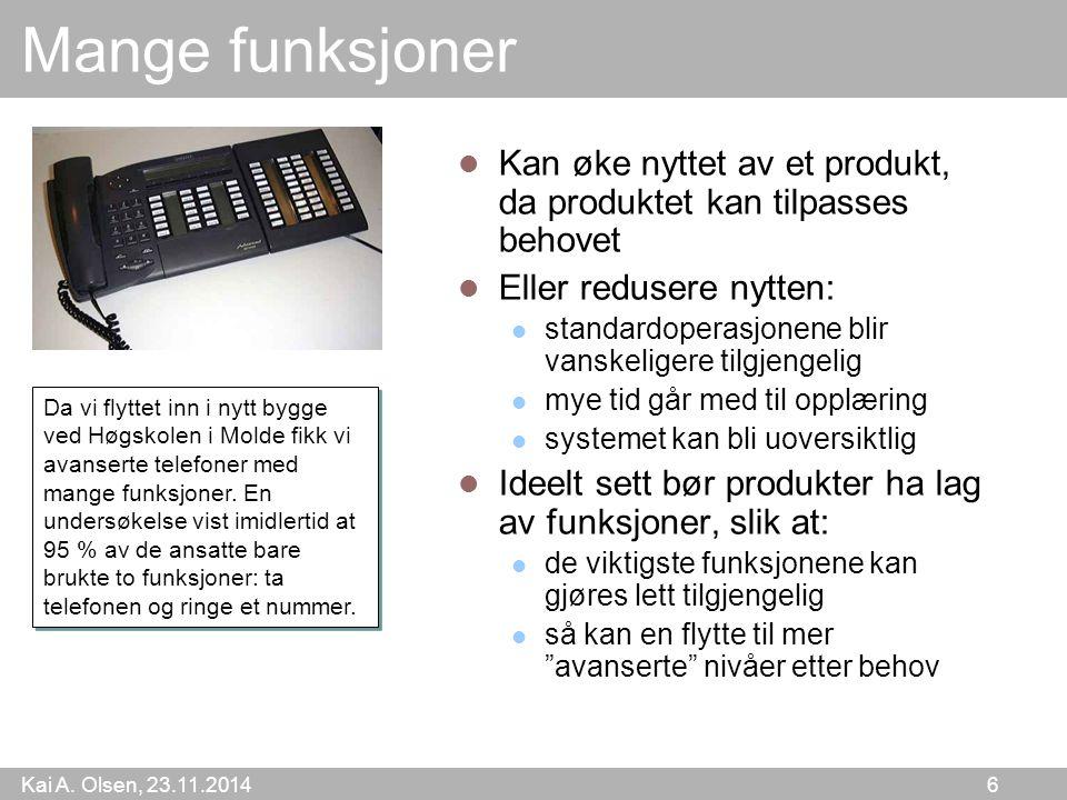 Kai A. Olsen, 23.11.2014 6 Mange funksjoner Kan øke nyttet av et produkt, da produktet kan tilpasses behovet Eller redusere nytten: standardoperasjone