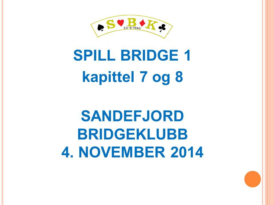 SPILL BRIDGE 1 kapittel 7 og 8 SANDEFJORD BRIDGEKLUBB 4. NOVEMBER 2014