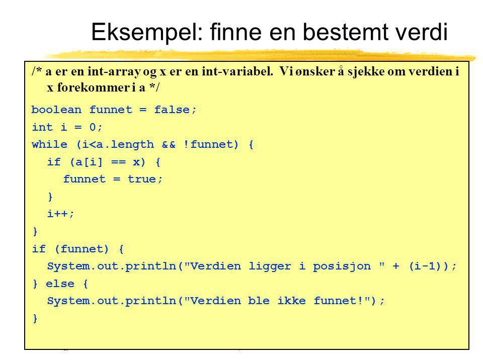 Ole Chr. Lingjærde © Institutt for informatikk16. september 2003 16 Eksempel: finne en bestemt verdi /* a er en int-array og x er en int-variabel. Vi