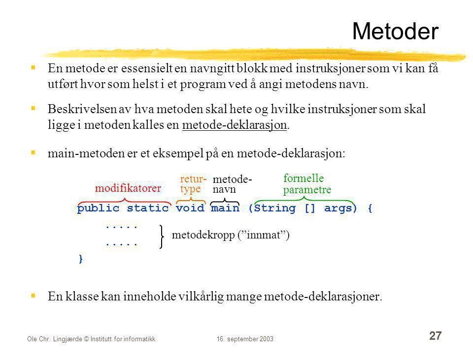 Ole Chr. Lingjærde © Institutt for informatikk16. september 2003 27 Metoder  En metode er essensielt en navngitt blokk med instruksjoner som vi kan f