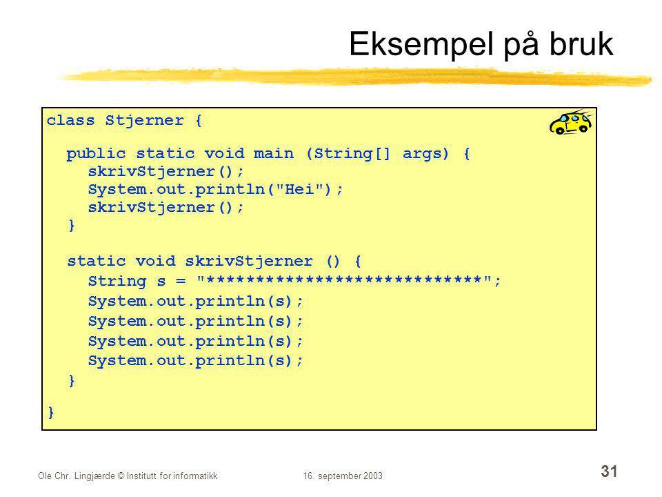 Ole Chr. Lingjærde © Institutt for informatikk16. september 2003 31 Eksempel på bruk class Stjerner { public static void main (String[] args) { skrivS