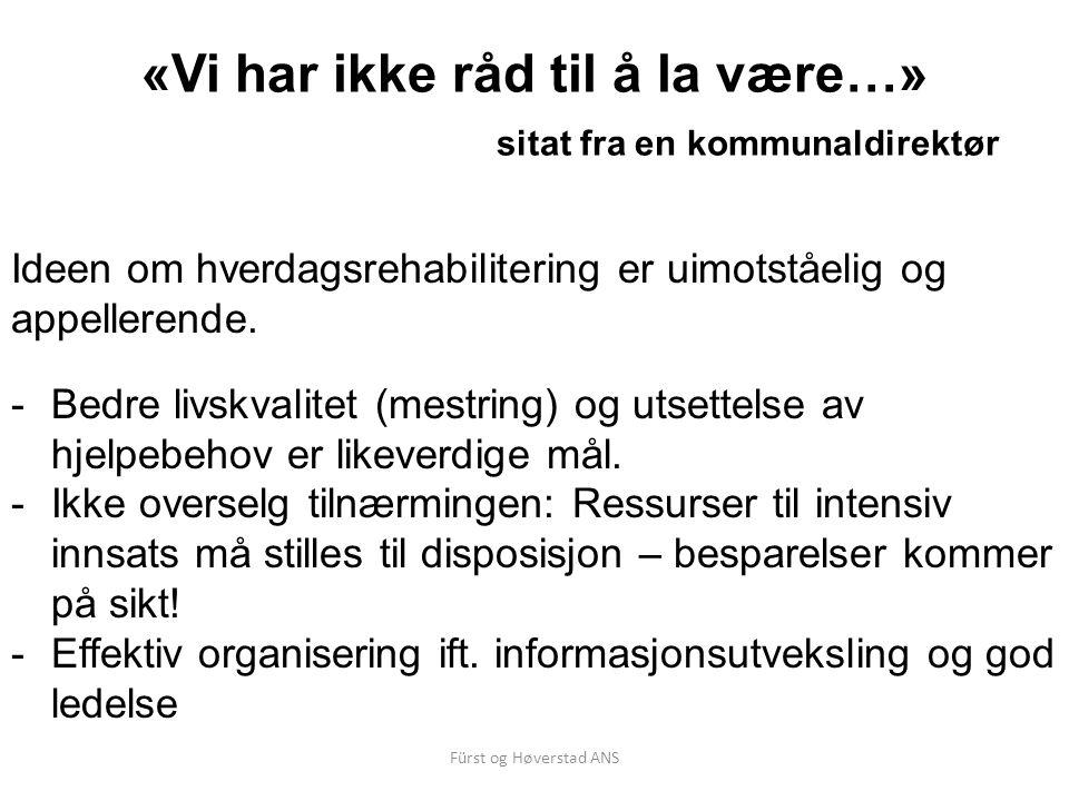 Fürst og Høverstad ANS «Vi har ikke råd til å la være…» sitat fra en kommunaldirektør Ideen om hverdagsrehabilitering er uimotståelig og appellerende.