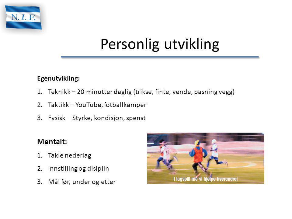 Personlig utvikling Egenutvikling: 1.Teknikk – 20 minutter daglig (trikse, finte, vende, pasning vegg) 2.Taktikk – YouTube, fotballkamper 3.Fysisk – S