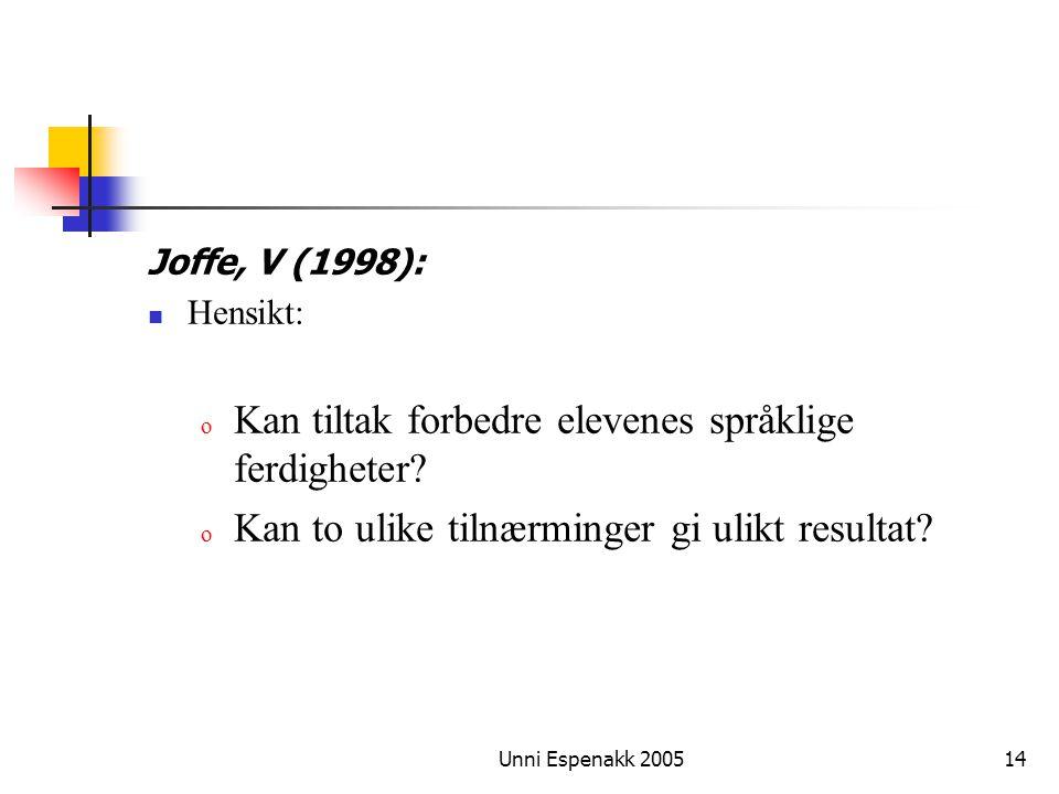 Unni Espenakk 200514 Joffe, V (1998): Hensikt: o Kan tiltak forbedre elevenes språklige ferdigheter? o Kan to ulike tilnærminger gi ulikt resultat?