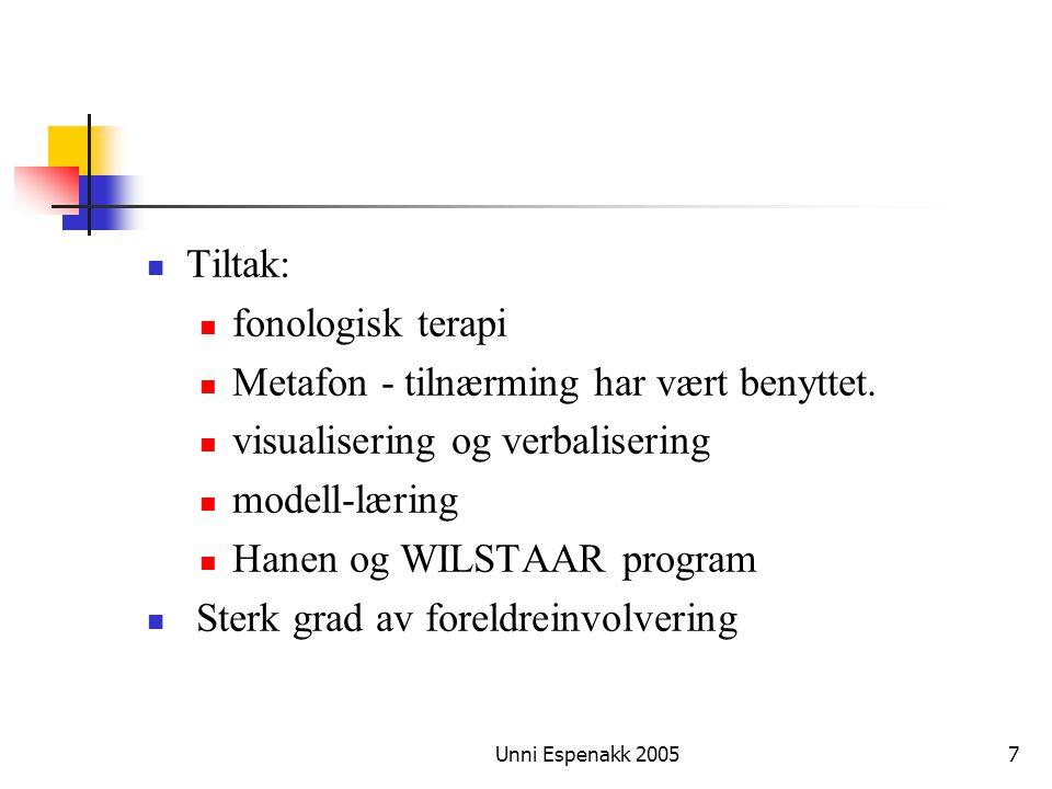 Unni Espenakk 20057 Tiltak: fonologisk terapi Metafon - tilnærming har vært benyttet. visualisering og verbalisering modell-læring Hanen og WILSTAAR p