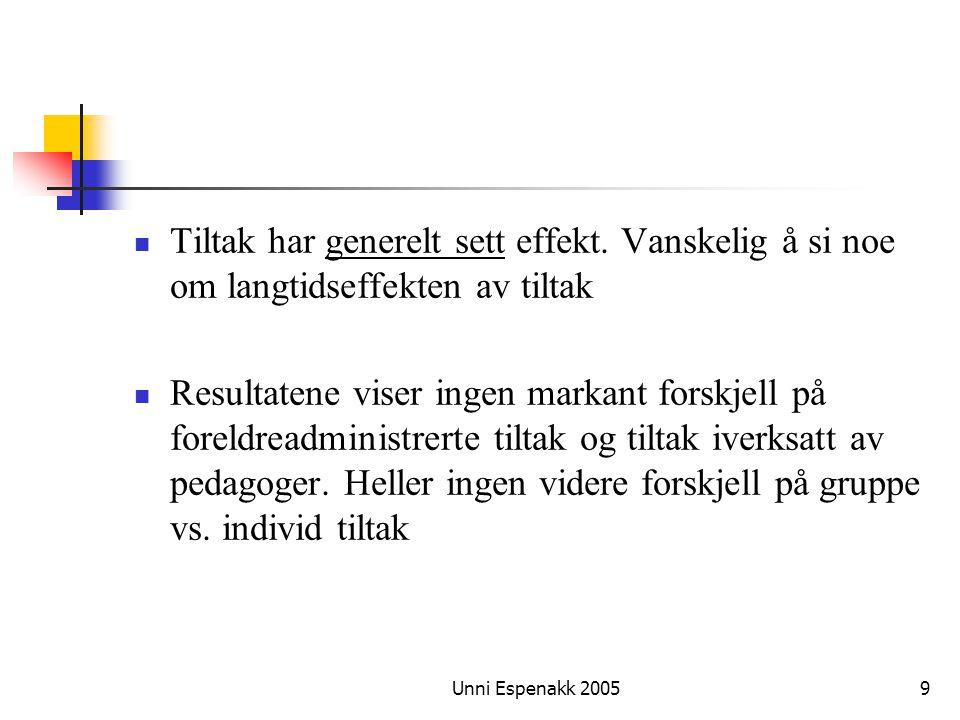 Unni Espenakk 20059 Tiltak har generelt sett effekt. Vanskelig å si noe om langtidseffekten av tiltak Resultatene viser ingen markant forskjell på for