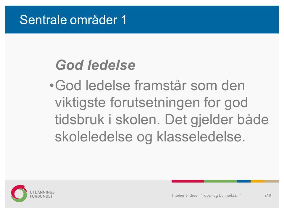 Sentrale områder 1 God ledelse God ledelse framstår som den viktigste forutsetningen for god tidsbruk i skolen.