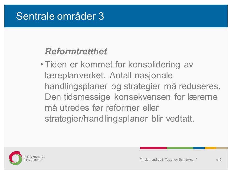 Sentrale områder 3 Reformtretthet Tiden er kommet for konsolidering av læreplanverket.