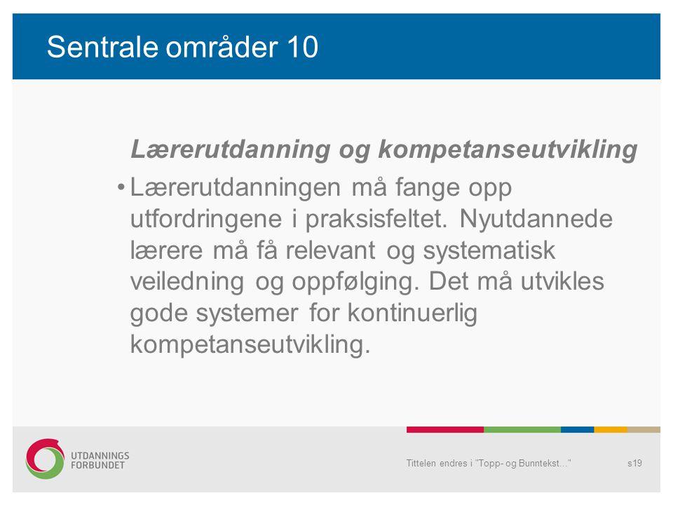 Sentrale områder 10 Lærerutdanning og kompetanseutvikling Lærerutdanningen må fange opp utfordringene i praksisfeltet.