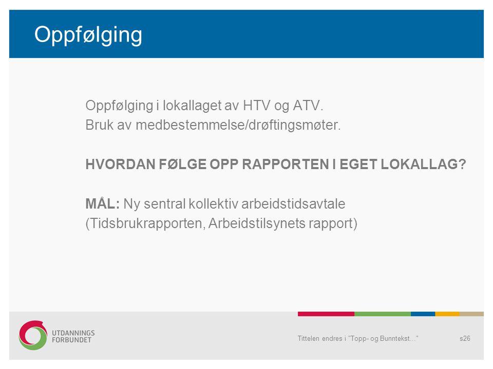 Oppfølging Oppfølging i lokallaget av HTV og ATV. Bruk av medbestemmelse/drøftingsmøter.