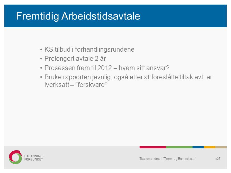 Fremtidig Arbeidstidsavtale KS tilbud i forhandlingsrundene Prolongert avtale 2 år Prosessen frem til 2012 – hvem sitt ansvar.
