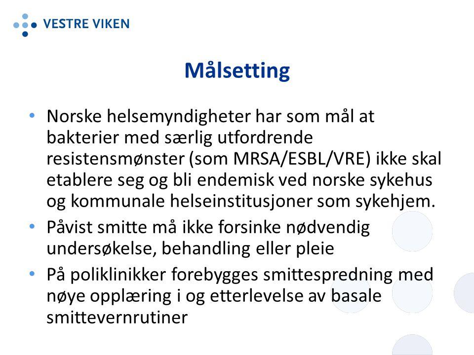 Målsetting Norske helsemyndigheter har som mål at bakterier med særlig utfordrende resistensmønster (som MRSA/ESBL/VRE) ikke skal etablere seg og bli